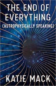 The End of Everything (Astrophyically Speaking)